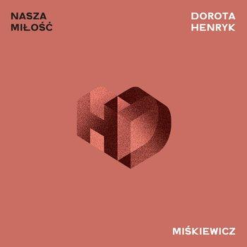 Dorota Miśkiewicz , Henryk Miśkiewicz – Nasza miłość